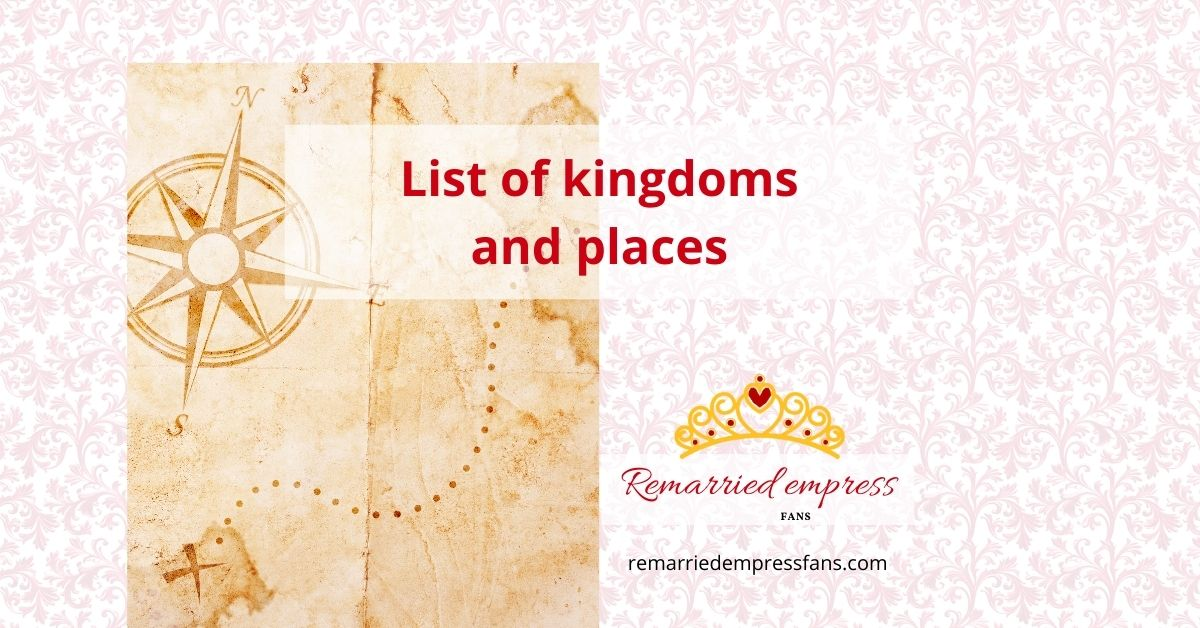 Kingdoms, empires and places in The Remarried Empress