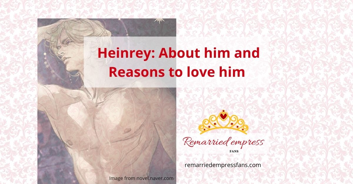 Heinrey - Heinley - Remarried Empress - About him and Reasons to love him