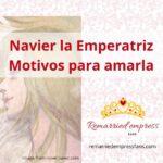 Navier La Emperatriz divorciada: 9 razones para amarla y su historia